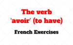 The verb 'avoir' (to have) French Exercises