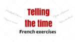 Telling the time French Exercises
