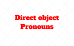 Direct object Pronouns – French: me te le la nous vous les