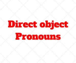 Direct object Pronouns – French: me te le la nous vous les