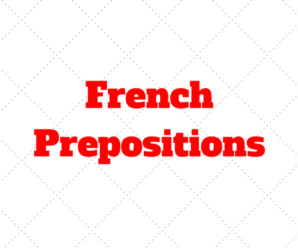 French Prepositions: Position, Direction and Time