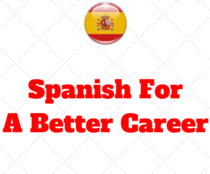 Speak Spanish For A Better Career