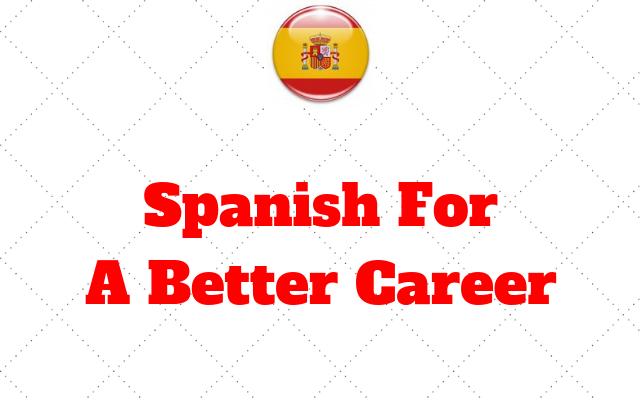 Spanish For A Better Career