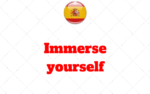 Learn Spanish Vocabulary – Immerse yourself